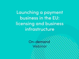 Launching a payment business in the EU: licensing and business infrastructure - on-demand webinar image