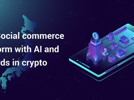 Japans Most Promising Social Commerce Platform Release- The Security of Blockchain, the Sophistication of AI and User Rewards in Crypto! image