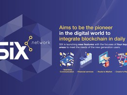 SIX Network Aims to Be the Pioneer in the Digital World to Integrate Blockchain in Daily Life image
