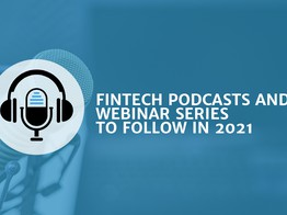 New Fintech Podcasts and Webinar Series to Follow in 2021 - Fintech Singapore image