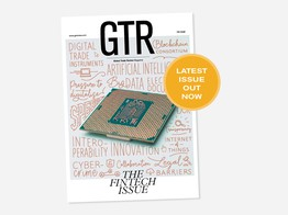 From the editor: The Fintech Issue | Global Trade Review (GTR) image