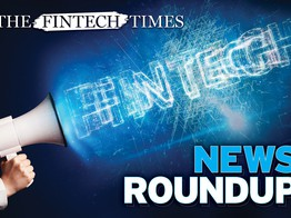 This Week in Fintech: TFT Bi-Weekly News Roundup 13/04 | The Fintech Times image