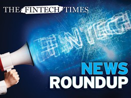 Bi-Weekly Fintech News Roundup - The Fintech Times image